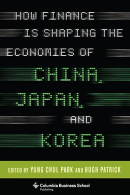 Book How Finance Is Shaping the Economies of China, Japan, and Korea by Yung Chul Park