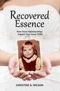 Recovered Essence:: How Toxic Relationships Impact Your Inner Child 77d90ccc-2e39-4e04-bd55-06e3896818b1