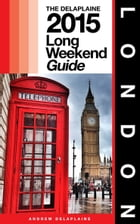 LONDON - The Delaplaine 2015 Long Weekend Guide by Andrew Delaplaine