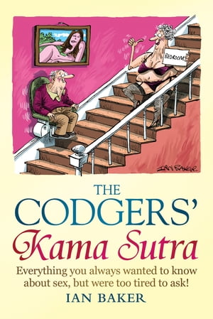 The Codgers' Kama Sutra Everything You Wanted to Know About Sex but Were Too Tired to Ask