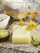 Natural handmade soaps: Techniques and recipes by Mandy Chang