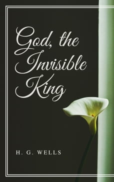 God, the Invisible King (Annotated)