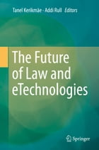 The Future of Law and eTechnologies by Tanel Kerikmäe