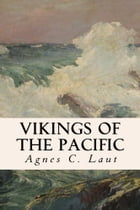 Vikings of the Pacific by Agnes C. Laut
