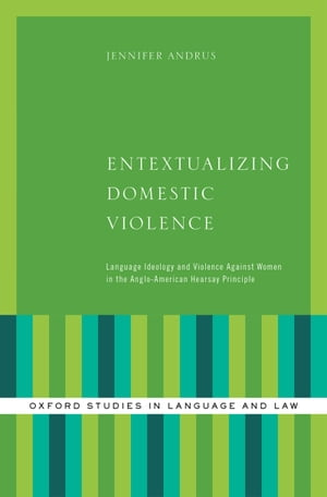Entextualizing Domestic Violence Language Ideology and Violence Against Women in the Anglo-American Hearsay Principle