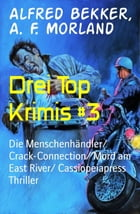 Drei Top Krimis #3: Die Menschenhändler/ Crack-Connection/ Mord am East River/ Cassiopeiapress Thriller by Alfred Bekker