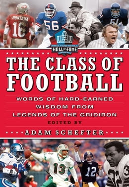 Book The Class of Football: Words of Hard-Earned Wisdom from Legends of the Gridiron by Adam Schefter