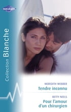 Tendre inconnu - Pour l'amour d'un chirurgien (Harlequin Blanche) by Meredith Webber