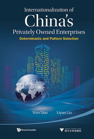 Internationalization Of China's Privately Owned Enterprises: Determinants And Pattern Selection by Wen Xiao