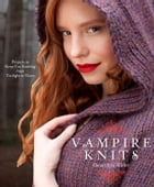 Vampire Knits: Projects to Keep You KNitting from Twilight to Dawn by Genevieve Miller