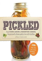 Pickled: From curing lemons to fermenting cabbage, the gourmand's ultimate guide to the world of pickling by Kelly Carrolata