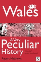 Wales, A Very Peculiar History by Rupert Matthews