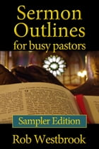 Sermon Outlines for Busy Pastors: Sampler Edition: 10 Complete Outlines for All Occasions by Rob Westbrook