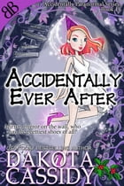 Accidentally Ever After by Dakota Cassidy