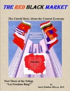 The Red Black Market: The Untold Story About the Central Economy by Aurel Emilian Mircea, M.D.