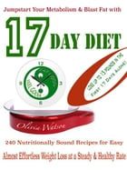 Jumpstart Your Metabolism & Blast Fat with 17 Day Diet: 240 Nutritionally Sound Recipes for Easy Almost Effortless Weight Loss at a Steady & Healthy R by Olivia Watson