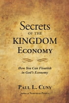 Secrets of the Kingdom Economy by Paul Cuny