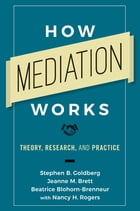 How Mediation Works: Theory, Research, and Practice by Stephen B. Goldberg
