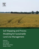 Soil Mapping and Process Modeling for Sustainable Land Use Management by Paulo Pereira