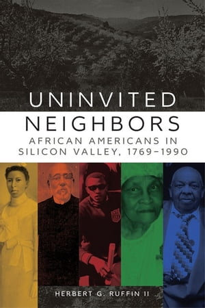 Uninvited Neighbors African Americans in Silicon Valley,  1769?1990