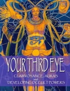 Your Third Eye: Clairvoyance, Auras and Developing Occult Powers by D Panchadasi