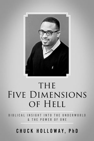 The Five Dimensions of Hell: Biblical Insight into the Underworld & The Power of One
