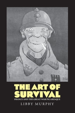 The Art of Survival: France and the Great War Picaresque by Libby Murphy