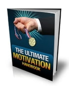The Ultimate Motivation Handbook by Anonymous