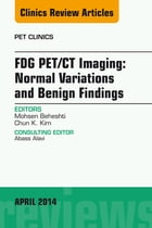 FDG PET/CT Imaging: Normal Variations and Benign Findings – Translation to PET/MRI, An Issue of PET Clinics, E-Book by Mohsen Beheshti, MD