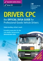 Driver CPC – the official DVSA guide for professional goods vehicle drivers by DVSA The Driver and Vehicle Standards Agency