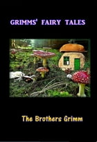 Grimms Fairy Tales by The Brothers Grimm