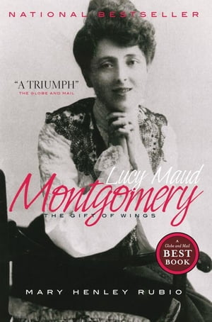 Lucy Maud Montgomery: The Gift of Wings de Mary Henley Rubio