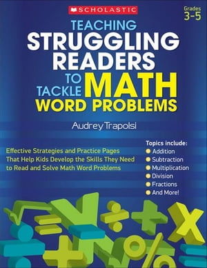 Teaching Struggling Readers to Tackle Math Word Problems: Effective Strategies and Practice Pages That Help Kids Develop the Skills They Need to Read