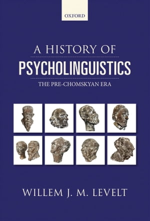 A History of Psycholinguistics The Pre-Chomskyan Era