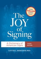 The Joy of Signing Third Edition: A Dictionary of American Signs by Lottie L. Riekehof