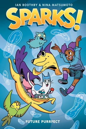 Future Purrfect: A Graphic Novel (Sparks! #3) by Ian Boothby