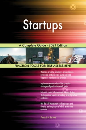 Startups A Complete Guide - 2021 Edition by Gerardus Blokdyk