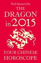 The Dragon in 2015: Your Chinese Horoscope by Neil Somerville