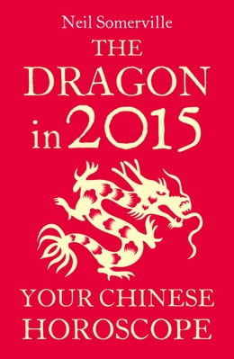 Book The Dragon in 2015: Your Chinese Horoscope by Neil Somerville