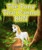 The Pony that Cannot Run: Children's Books and Bedtime Stories For Kids Ages 3-8 for Early Reading by Speedy Publishing