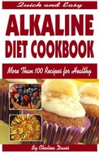 Quick and Easy Alkaline Diet Cookbook:More than 100 Recipes for Healthy Living by Chelsea Davis