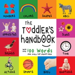 The Toddler's Handbook: Numbers, Colors, Shapes, Sizes, ABC Animals, Opposites, and Sounds, with over 100 Words that every Kid should Know by Dayna Martin