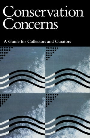 Conservation Concerns A Guide for Collectors and Curators