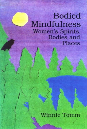 Bodied Mindfulness Women?s Spirits,  Bodies and Places