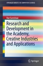 Research and Development in the Academy, Creative Industries and Applications by Rae Earnshaw