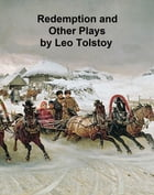 Redemption, The Power of Darkness, and Fruits of Culture -- three plays by Leo Tolstoy