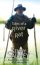 Tales of a River Rat: Adventures Along the Wild Mississippi by Kenny Salwey