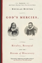 God's Mercies: Rivalry, Betrayal, and the Dream of Discovery by Douglas Hunter