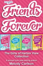 Friends Forever: The Girls of Harbor View Collection: 8 stories from best-selling author Melody Carlson by Melody Carlson