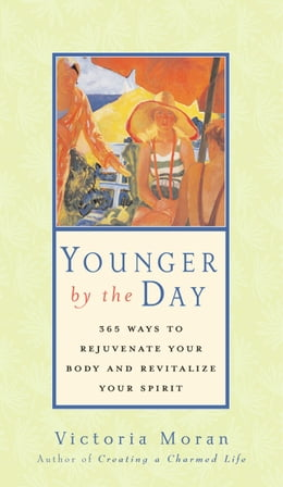 Book Younger by the Day: 365 Ways to Rejuvenate Your Body and Revitalize Your Spirit by Victoria Moran